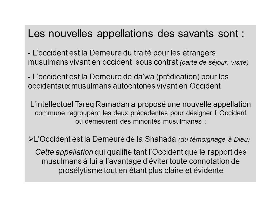 Les nouvelles appellations des savants sont : - Loccident est la Demeure du traité pour les étrangers musulmans vivant en occident sous contrat (carte