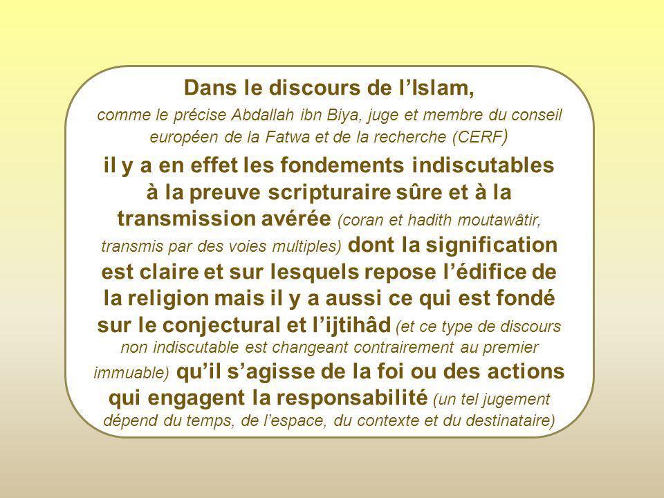 Dans le discours de lIslam, comme le précise Abdallah ibn Biya, juge et membre du conseil européen de la Fatwa et de la recherche (CERF ) il y a en ef
