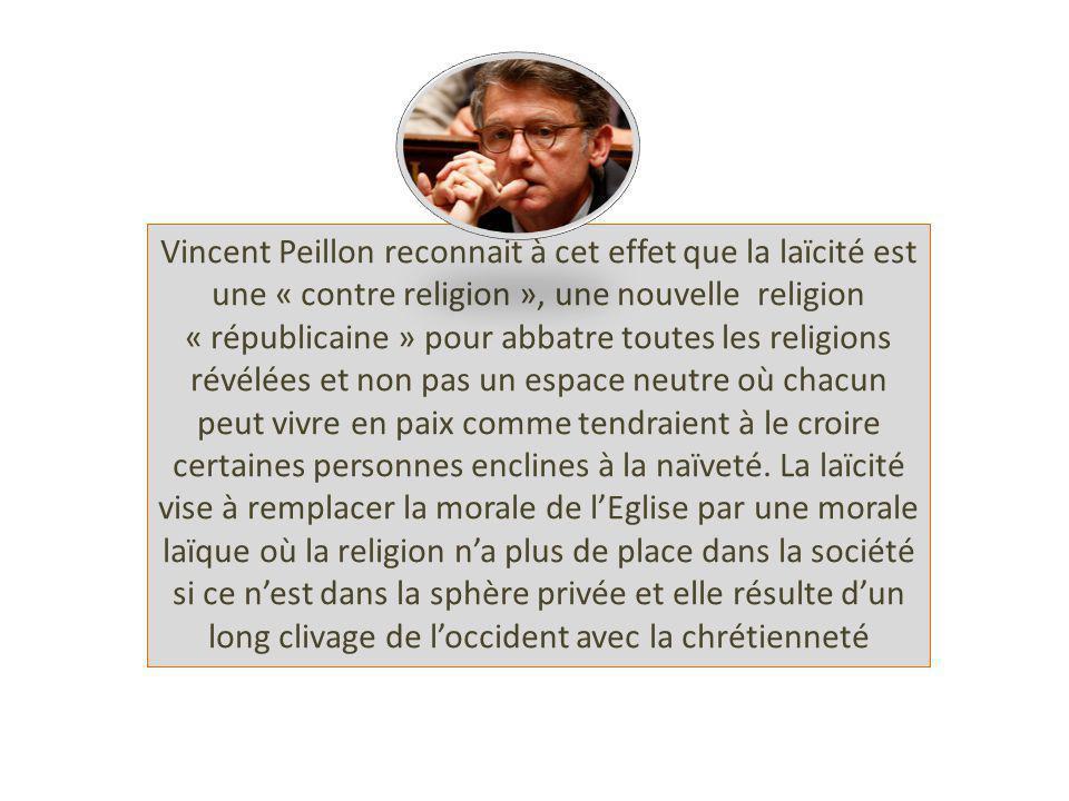 Vincent Peillon reconnait à cet effet que la laïcité est une « contre religion », une nouvelle religion « républicaine » pour abbatre toutes les relig