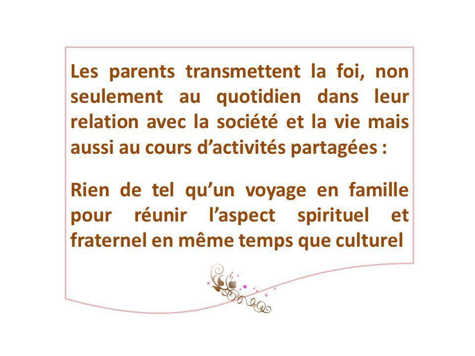 Les parents transmettent la foi, non seulement au quotidien dans leur relation avec la société et la vie mais aussi au cours dactivités partagées : Ri