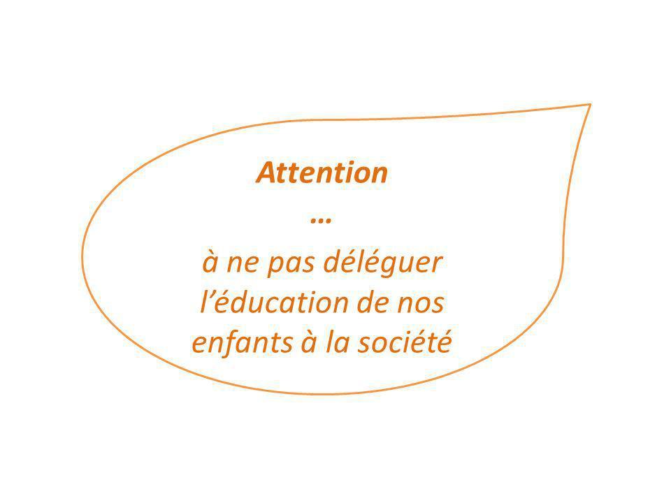 Attention … à ne pas déléguer léducation de nos enfants à la société