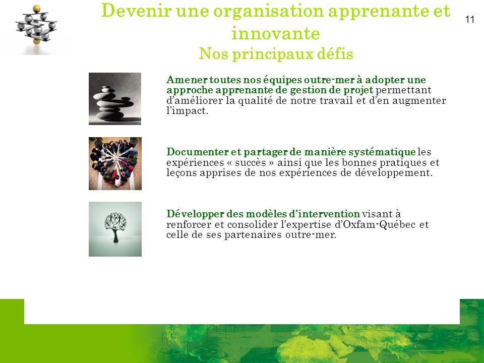 11 Devenir une organisation apprenante et innovante Nos principaux défis Amener toutes nos équipes outre-mer à adopter une approche apprenante de gest