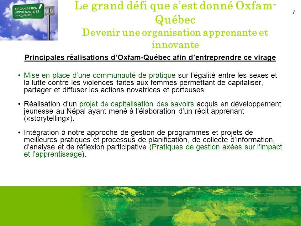 7 Le grand défi que sest donné Oxfam- Québec Devenir une organisation apprenante et innovante Principales réalisations dOxfam-Québec afin dentreprendr