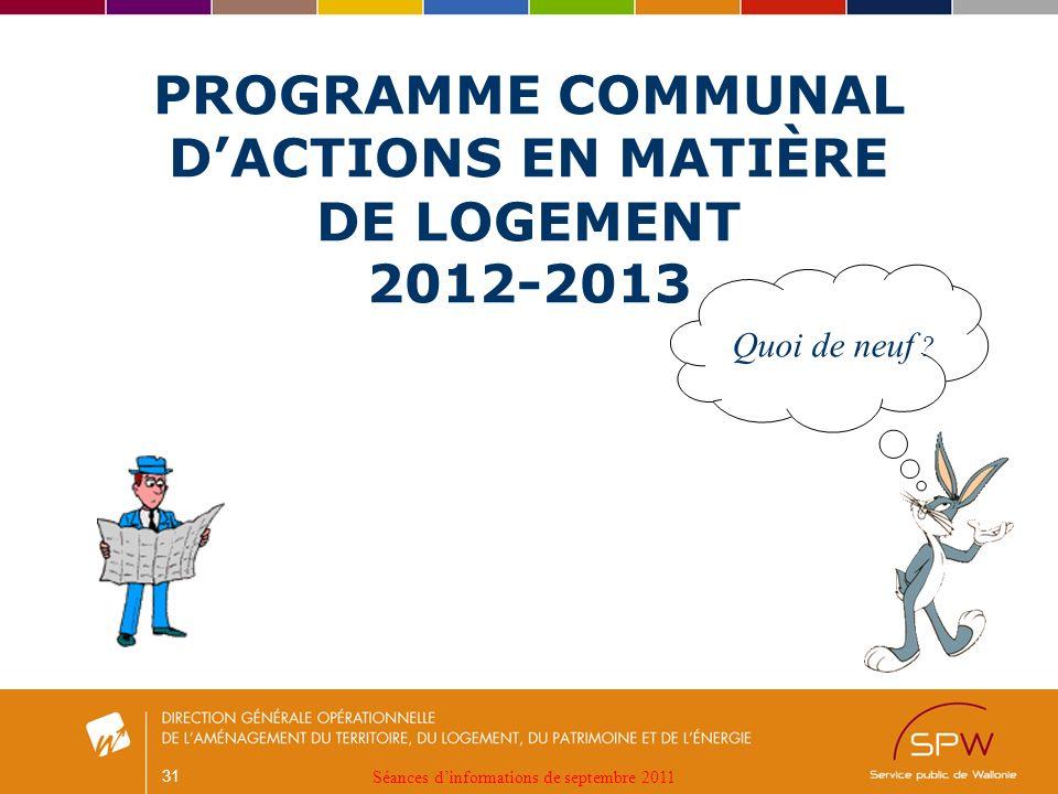 31 PROGRAMME COMMUNAL DACTIONS EN MATIÈRE DE LOGEMENT 2012-2013 Quoi de neuf .