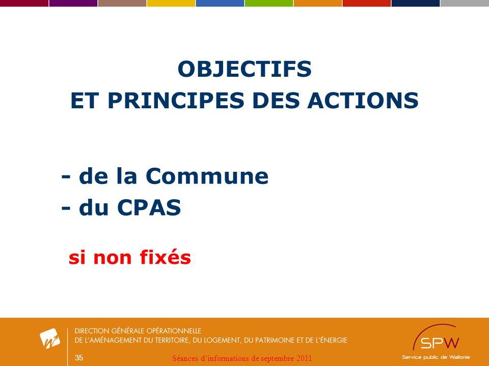 35 - de la Commune - du CPAS OBJECTIFS ET PRINCIPES DES ACTIONS si non fixés Séances dinformations de septembre 2011