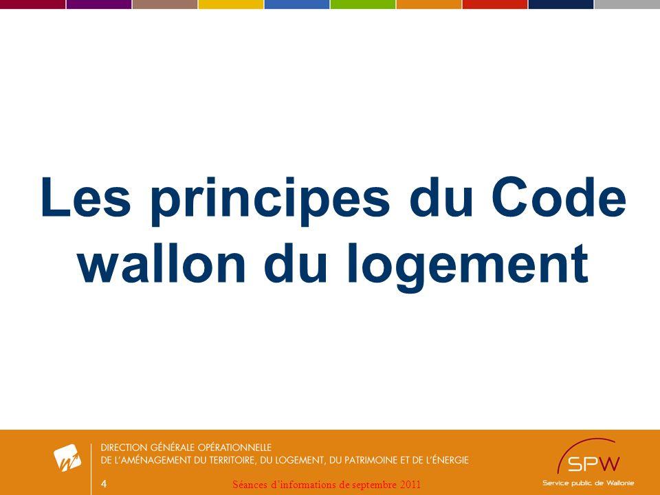 4 Les principes du Code wallon du logement Séances dinformations de septembre 2011