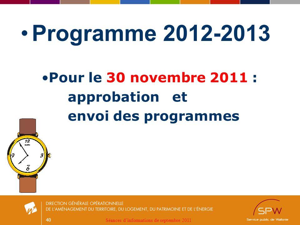 40 Programme 2012-2013 Pour le 30 novembre 2011 : approbation et envoi des programmes Séances dinformations de septembre 2011