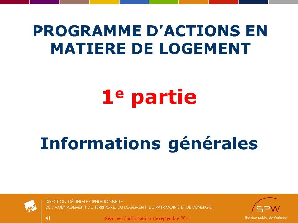 41 PROGRAMME DACTIONS EN MATIERE DE LOGEMENT Informations générales 1 e partie Séances dinformations de septembre 2011