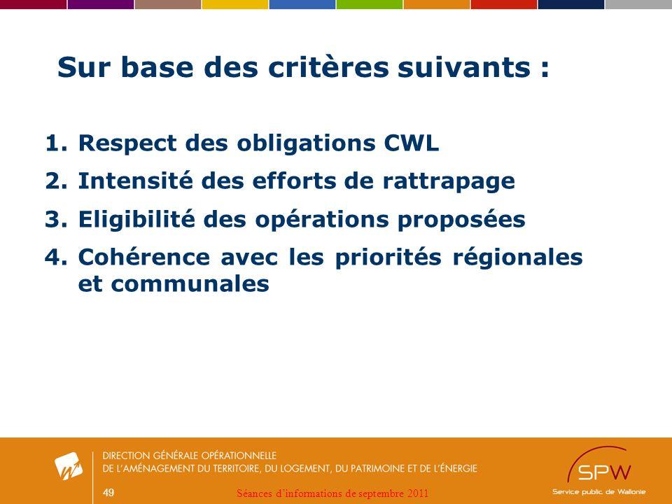 49 Sur base des critères suivants : 1.Respect des obligations CWL 2.Intensité des efforts de rattrapage 3.Eligibilité des opérations proposées 4.Cohérence avec les priorités régionales et communales Séances dinformations de septembre 2011