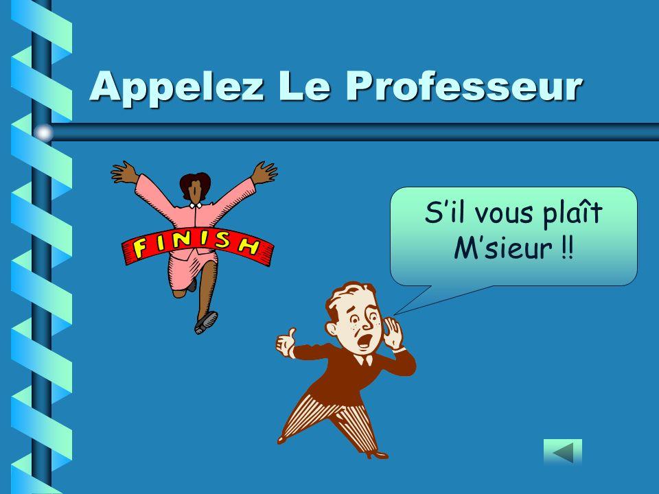 Appelez Le Professeur Sil vous plaît Msieur !!