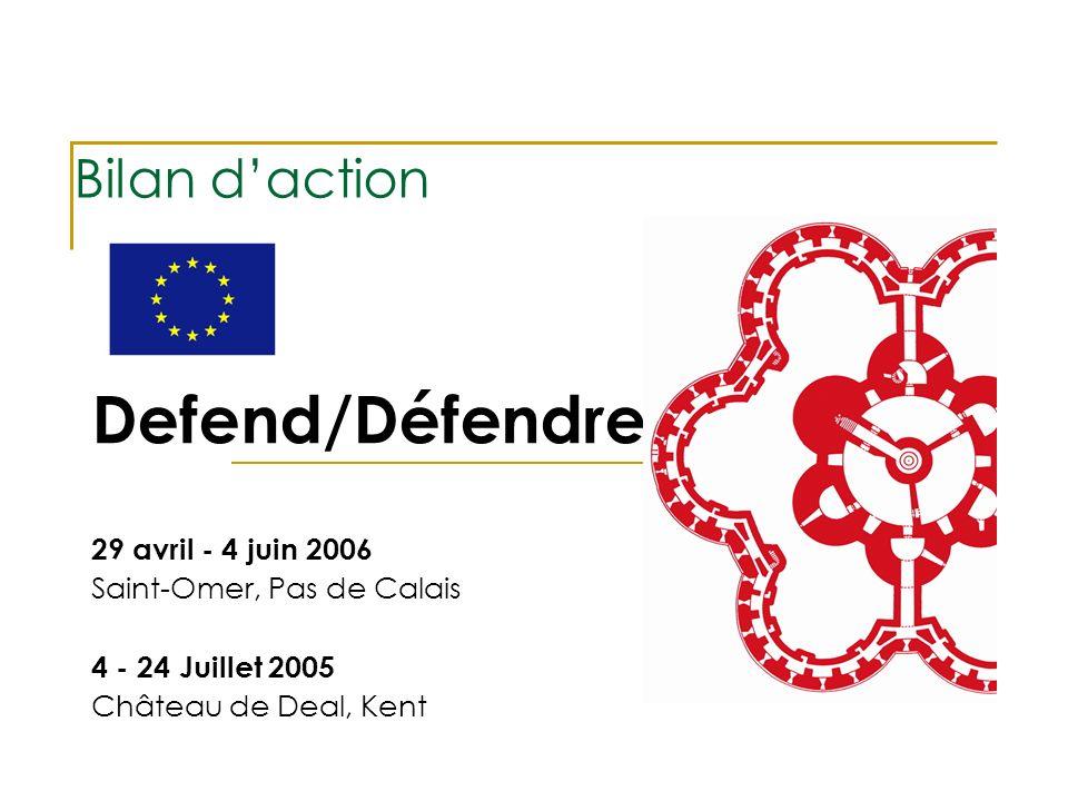 Bilan daction Defend/Défendre 29 avril - 4 juin 2006 Saint-Omer, Pas de Calais 4 - 24 Juillet 2005 Château de Deal, Kent