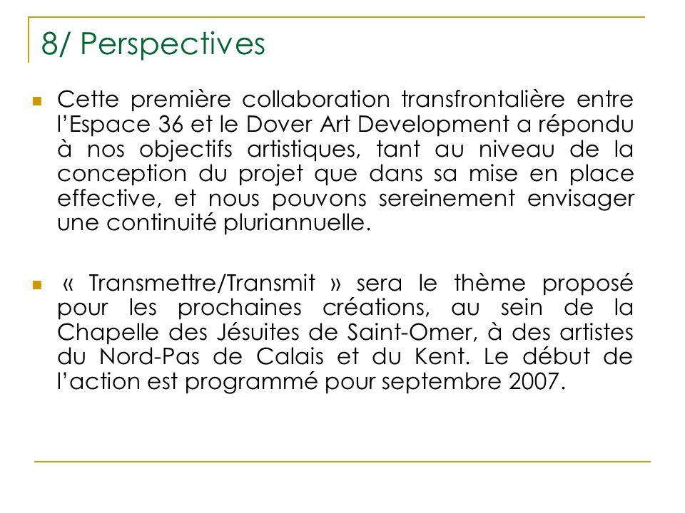 8/ Perspectives Cette première collaboration transfrontalière entre lEspace 36 et le Dover Art Development a répondu à nos objectifs artistiques, tant