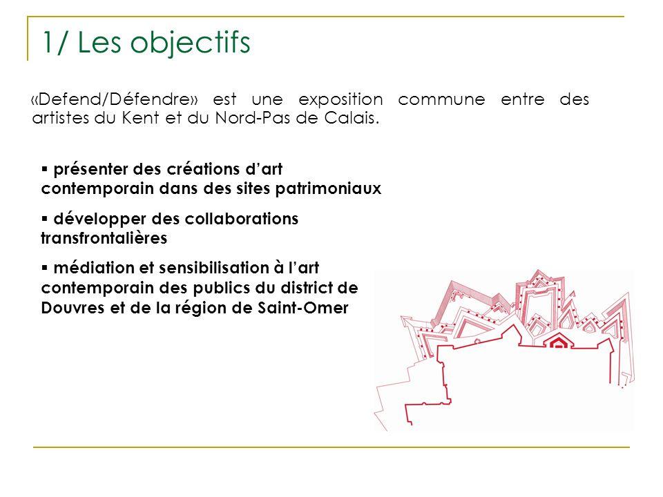 1/ Les objectifs «Defend/Défendre» est une exposition commune entre des artistes du Kent et du Nord-Pas de Calais. présenter des créations dart contem
