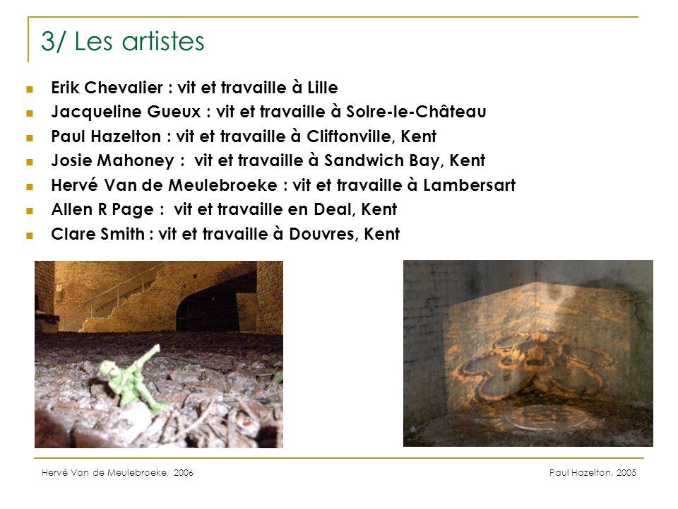 3/ Les artistes Erik Chevalier : vit et travaille à Lille Jacqueline Gueux : vit et travaille à Solre-le-Château Paul Hazelton : vit et travaille à Cl