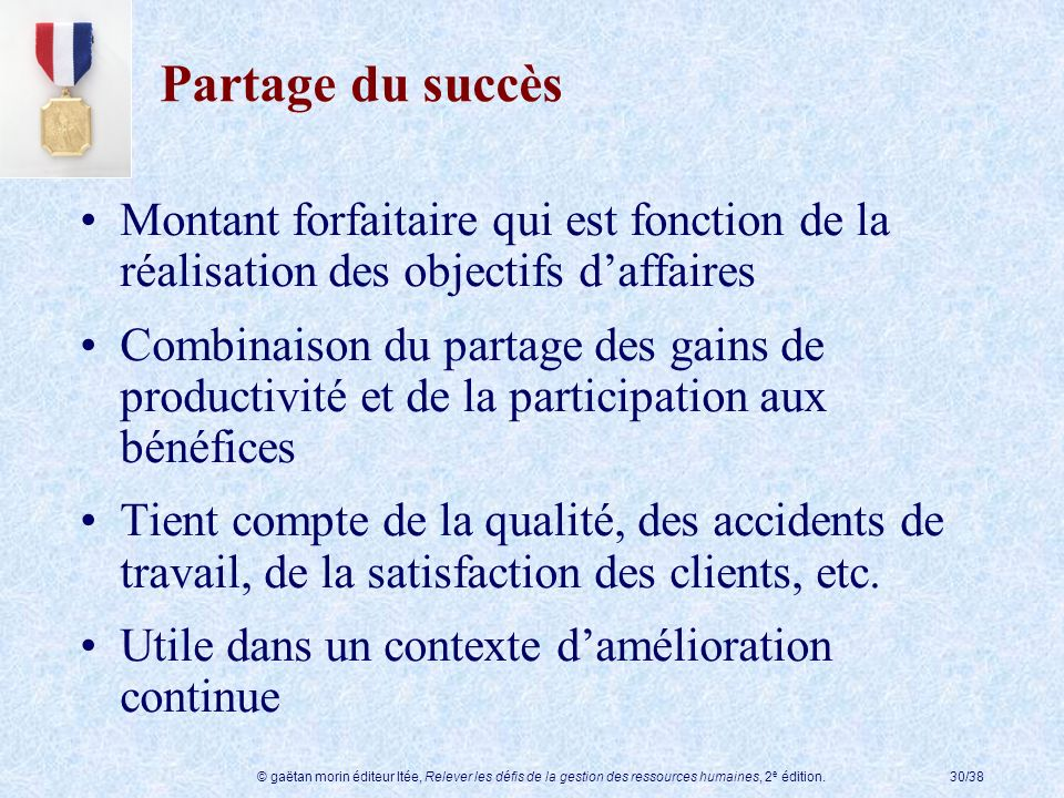 © gaëtan morin éditeur ltée, Relever les défis de la gestion des ressources humaines, 2 e édition.30/38 Partage du succès Montant forfaitaire qui est