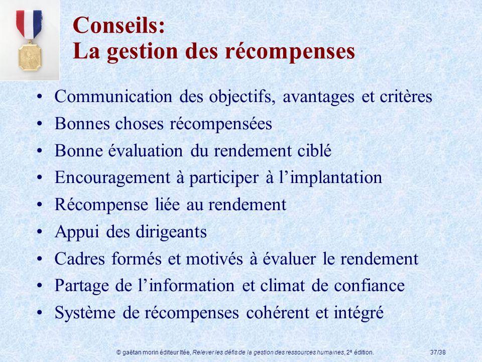 © gaëtan morin éditeur ltée, Relever les défis de la gestion des ressources humaines, 2 e édition.37/38 Conseils: La gestion des récompenses Communica