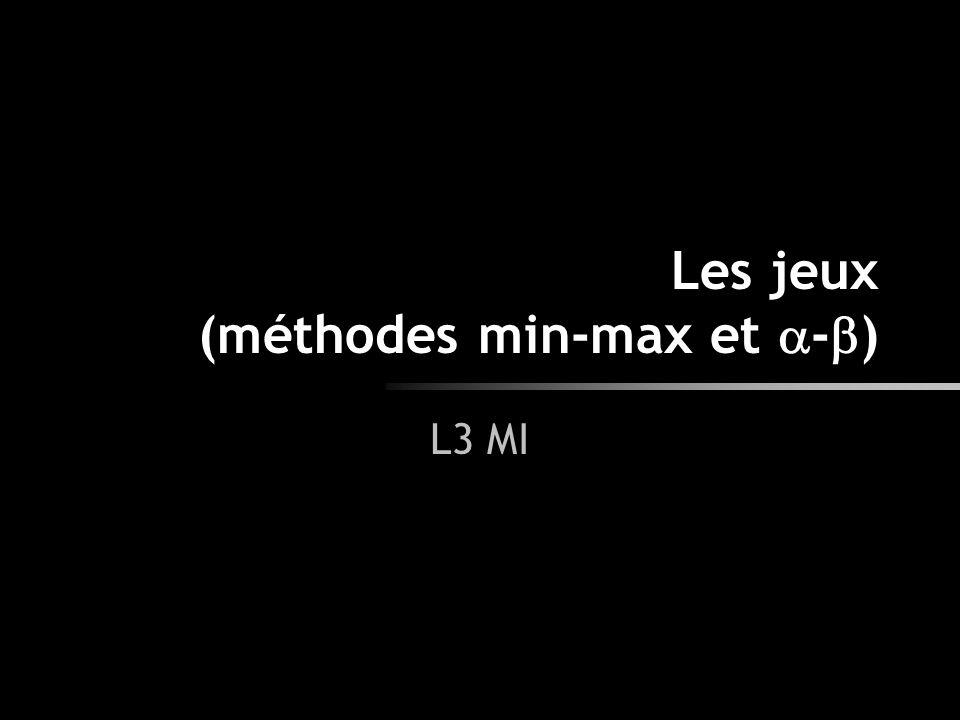 Les jeux (méthodes min-max et - ) L3 MI