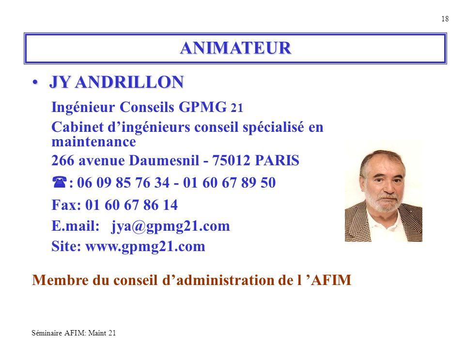 Séminaire AFIM: Maint 21 18 JY ANDRILLONJY ANDRILLON Ingénieur Conseils GPMG 21 Cabinet dingénieurs conseil spécialisé en maintenance 266 avenue Daume