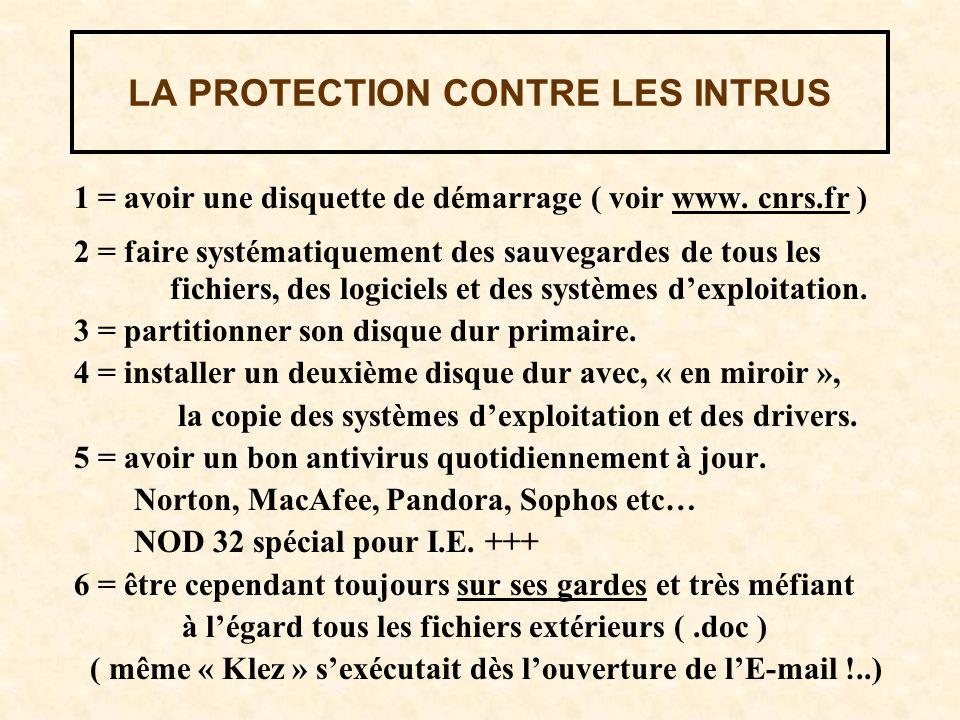 LA PROTECTION CONTRE LES INTRUS 1 = avoir une disquette de démarrage ( voir www. cnrs.fr ) 2 = faire systématiquement des sauvegardes de tous les fich