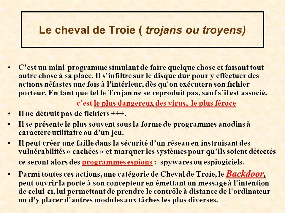 Le cheval de Troie ( trojans ou troyens) Cest un mini-programme simulant de faire quelque chose et faisant tout autre chose à sa place. Il s'infiltre