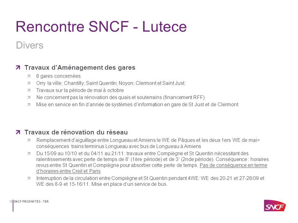 SNCF PROXIMITÉS - TER10 Rencontre SNCF - Lutece Travaux dAménagement des gares 6 gares concernées Orry la ville; Chantilly; Saint Quentin; Noyon; Cler