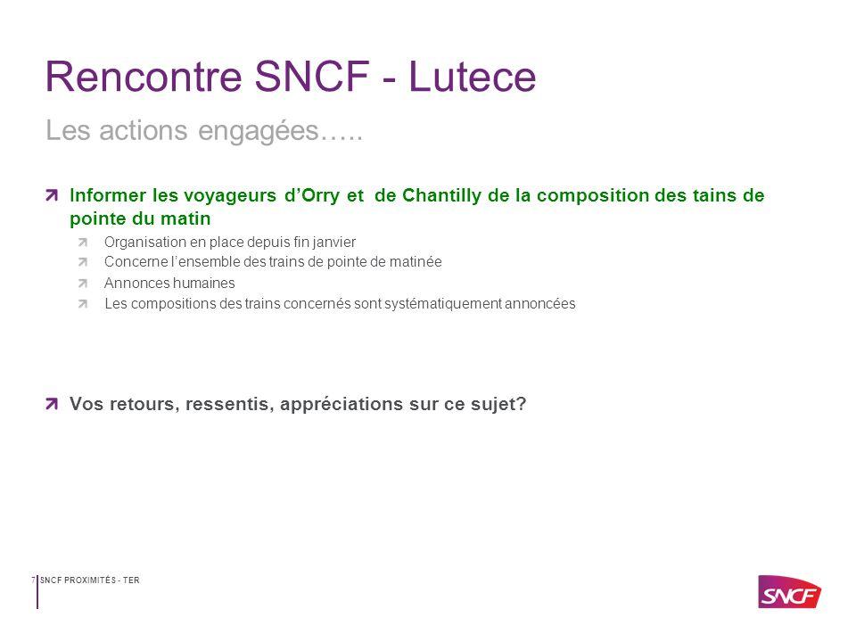 SNCF PROXIMITÉS - TER7 Rencontre SNCF - Lutece Informer les voyageurs dOrry et de Chantilly de la composition des tains de pointe du matin Organisatio