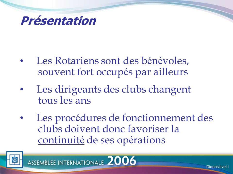 Slide Présentation Les Rotariens sont des b é n é voles, souvent fort occup é s par ailleurs Les dirigeants des clubs changent tous les ans Les proc é dures de fonctionnement des clubs doivent donc favoriser la continuit é de ses op é rations Diapositive11