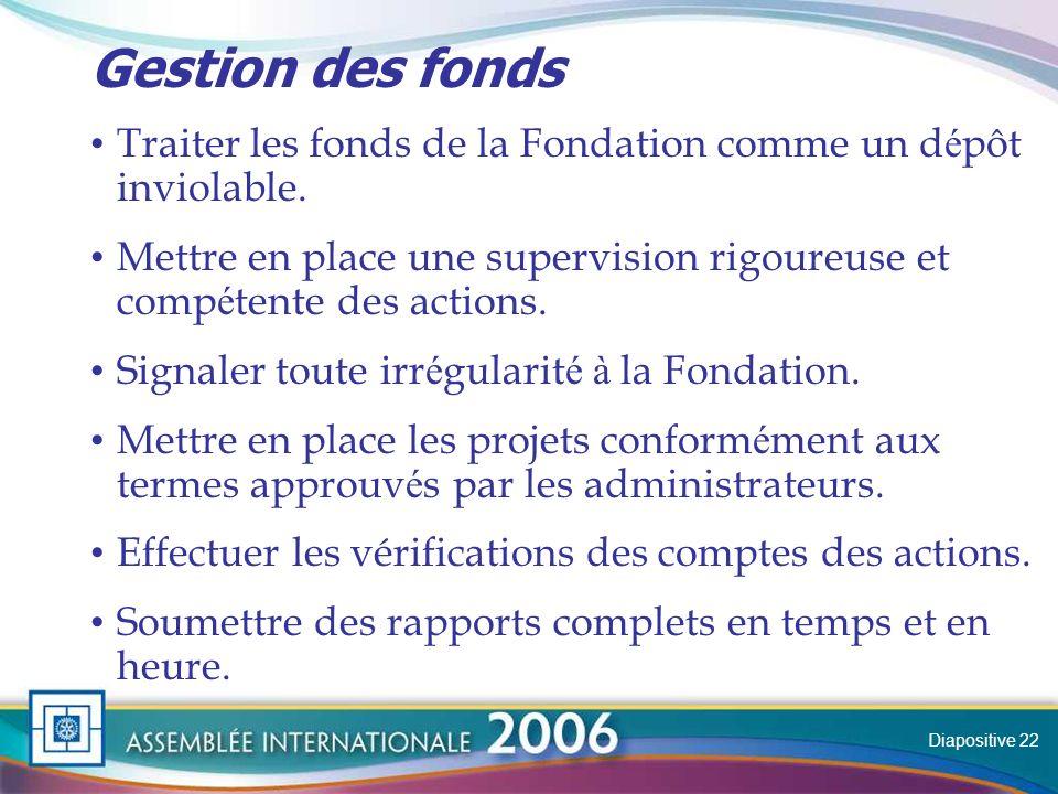Slide Gestion des fonds Traiter les fonds de la Fondation comme un d é pôt inviolable.