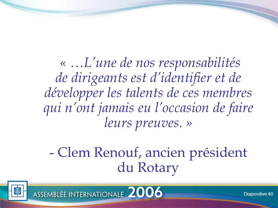 Slide « …Lune de nos responsabilités de dirigeants est didentifier et de développer les talents de ces membres qui nont jamais eu loccasion de faire leurs preuves.