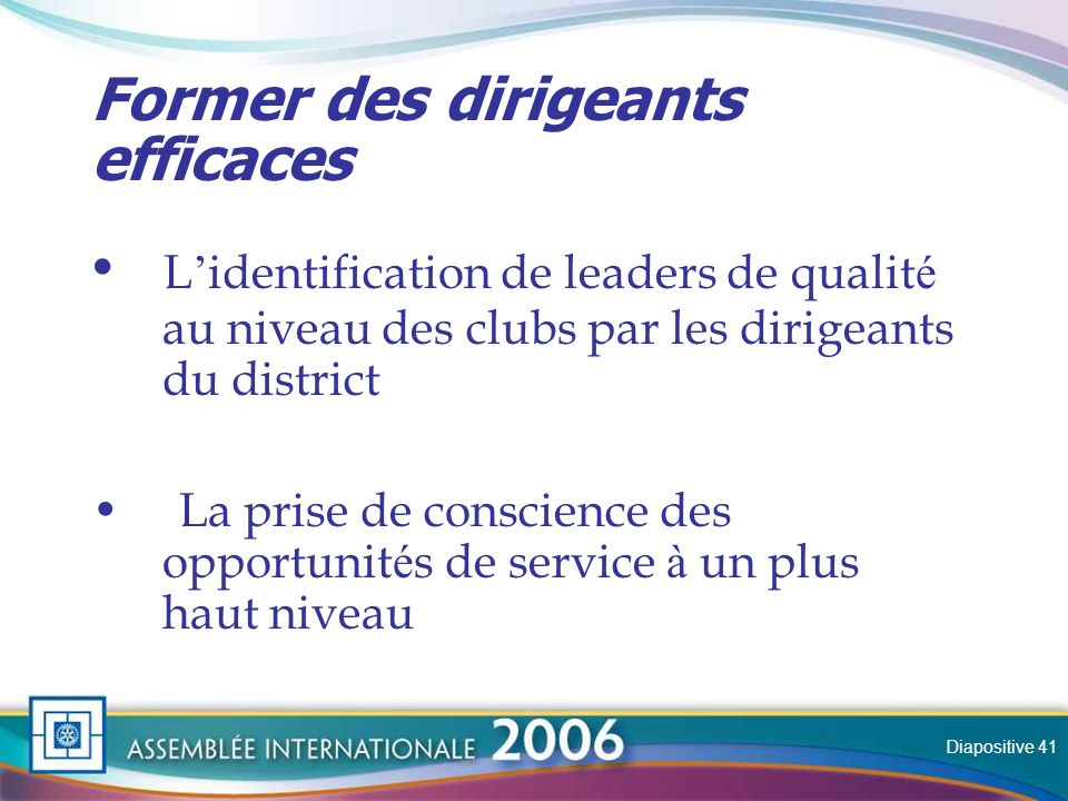 Slide Former des dirigeants efficaces L identification de leaders de qualit é au niveau des clubs par les dirigeants du district La prise de conscience des opportunit é s de service à un plus haut niveau Diapositive 41