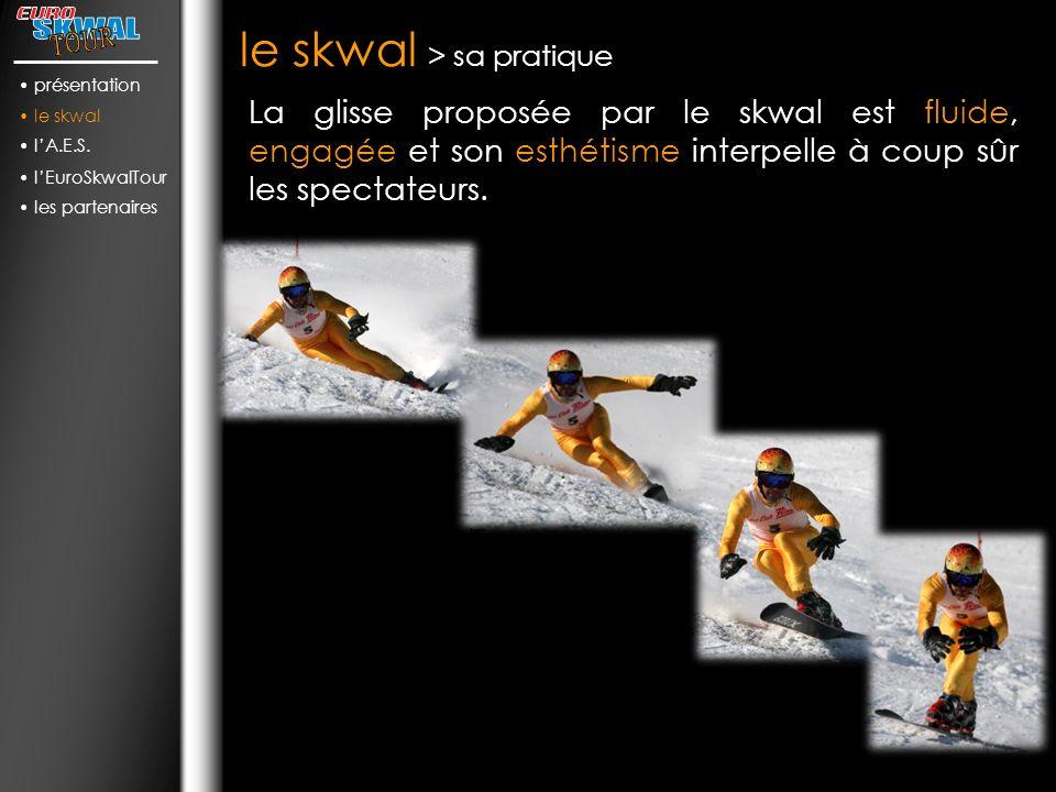 le skwal > sa pratique La glisse proposée par le skwal est fluide, engagée et son esthétisme interpelle à coup sûr les spectateurs.
