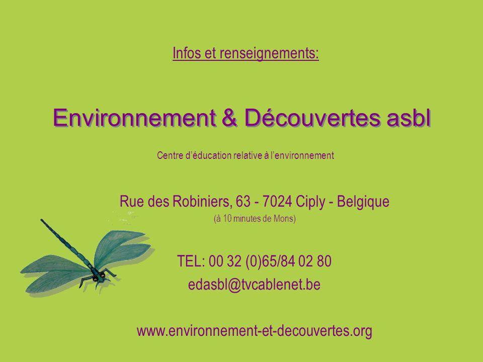 Environnement & Découvertes asbl Infos et renseignements: Rue des Robiniers, 63 - 7024 Ciply - Belgique (à 10 minutes de Mons) TEL: 00 32 (0)65/84 02