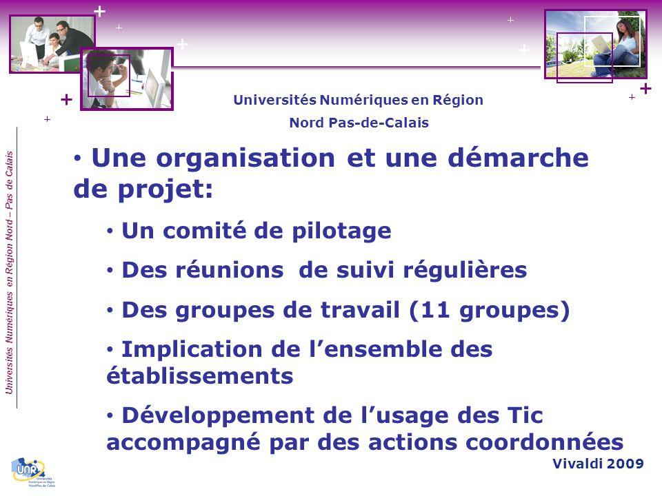 Universités Numériques en Région Nord – Pas de Calais Une organisation et une démarche de projet: Un comité de pilotage Des réunions de suivi régulièr