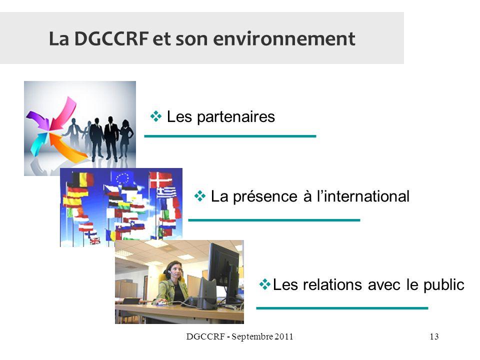 DGCCRF - Septembre 201113 La DGCCRF et son environnement Les partenaires La présence à linternational Les relations avec le public