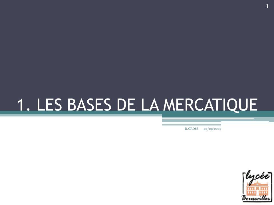 1. LES BASES DE LA MERCATIQUE 07/09/2007 R.GROSS 1