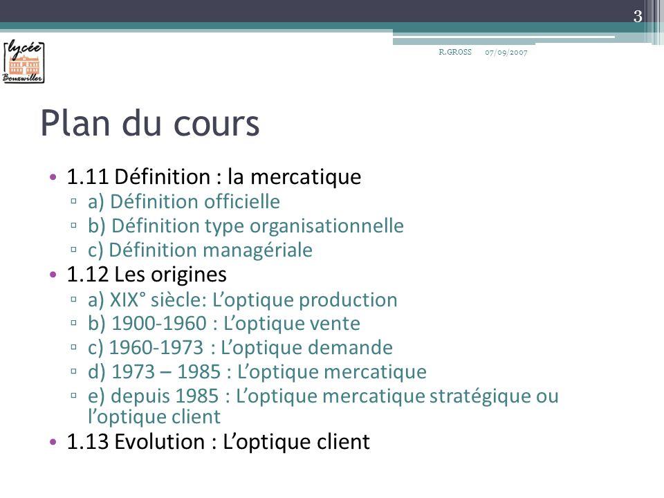Plan du cours 1.11 Définition : la mercatique a) Définition officielle b) Définition type organisationnelle c) Définition managériale 1.12 Les origine