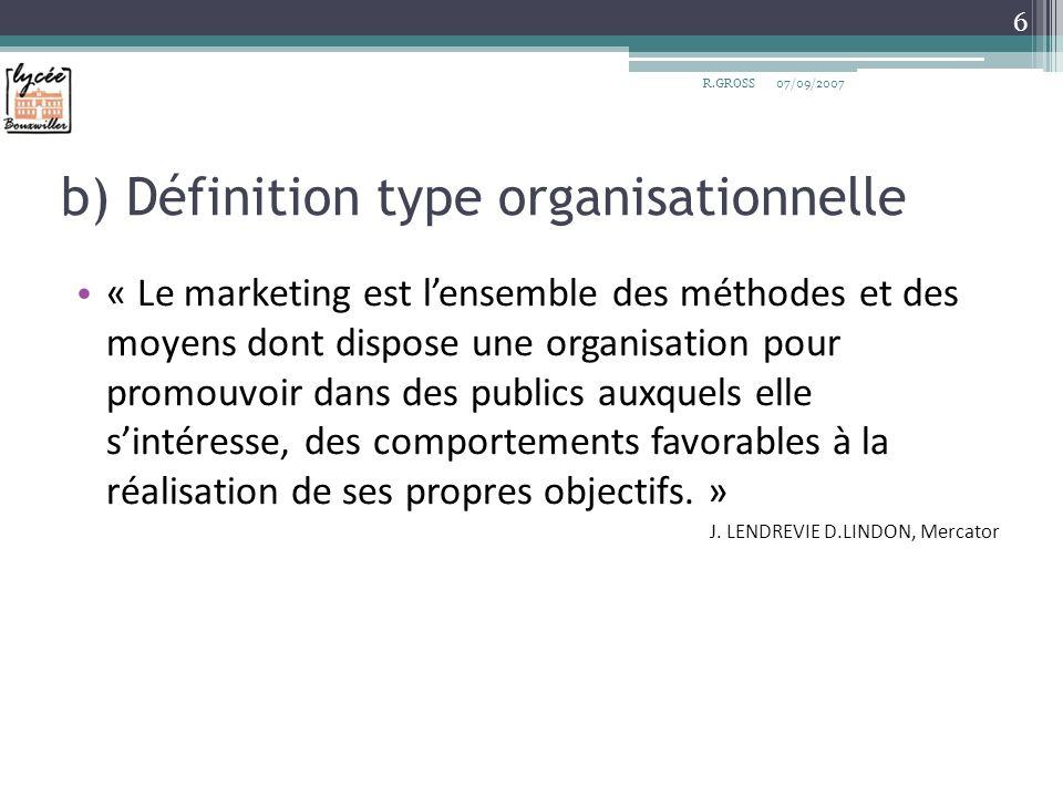 b) Définition type organisationnelle « Le marketing est lensemble des méthodes et des moyens dont dispose une organisation pour promouvoir dans des pu