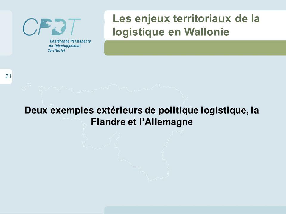 21 Les enjeux territoriaux de la logistique en Wallonie Deux exemples extérieurs de politique logistique, la Flandre et lAllemagne