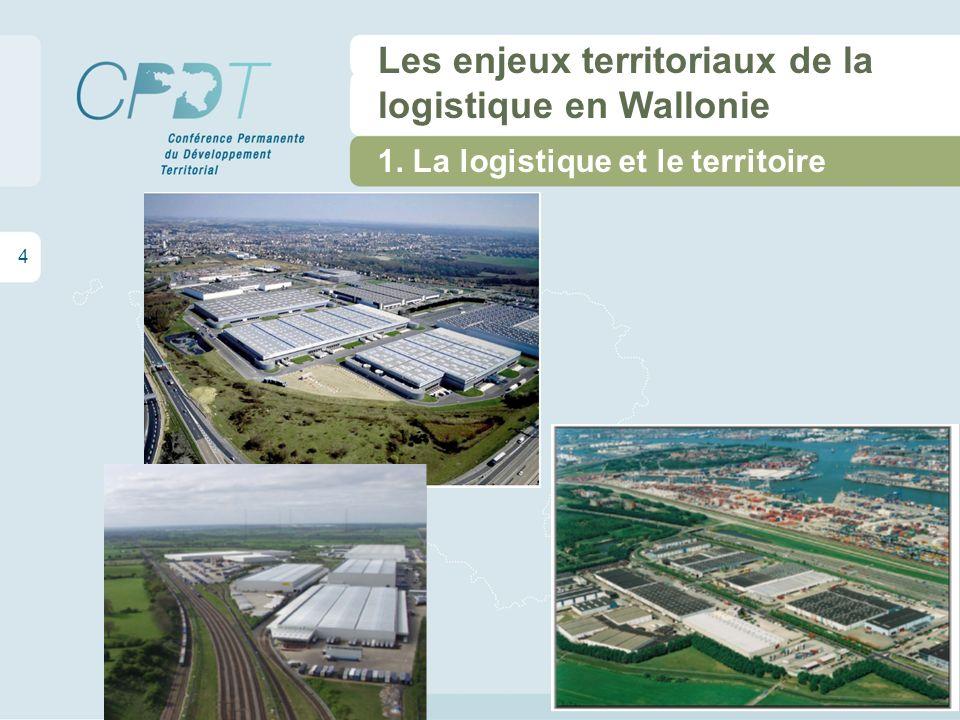 4 Les enjeux territoriaux de la logistique en Wallonie 1. La logistique et le territoire