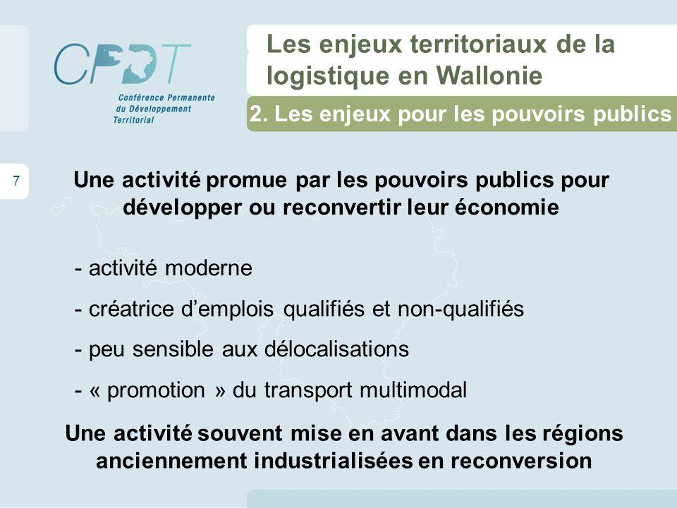 2. Les enjeux pour les pouvoirs publics 7 Les enjeux territoriaux de la logistique en Wallonie Une activité souvent mise en avant dans les régions anc