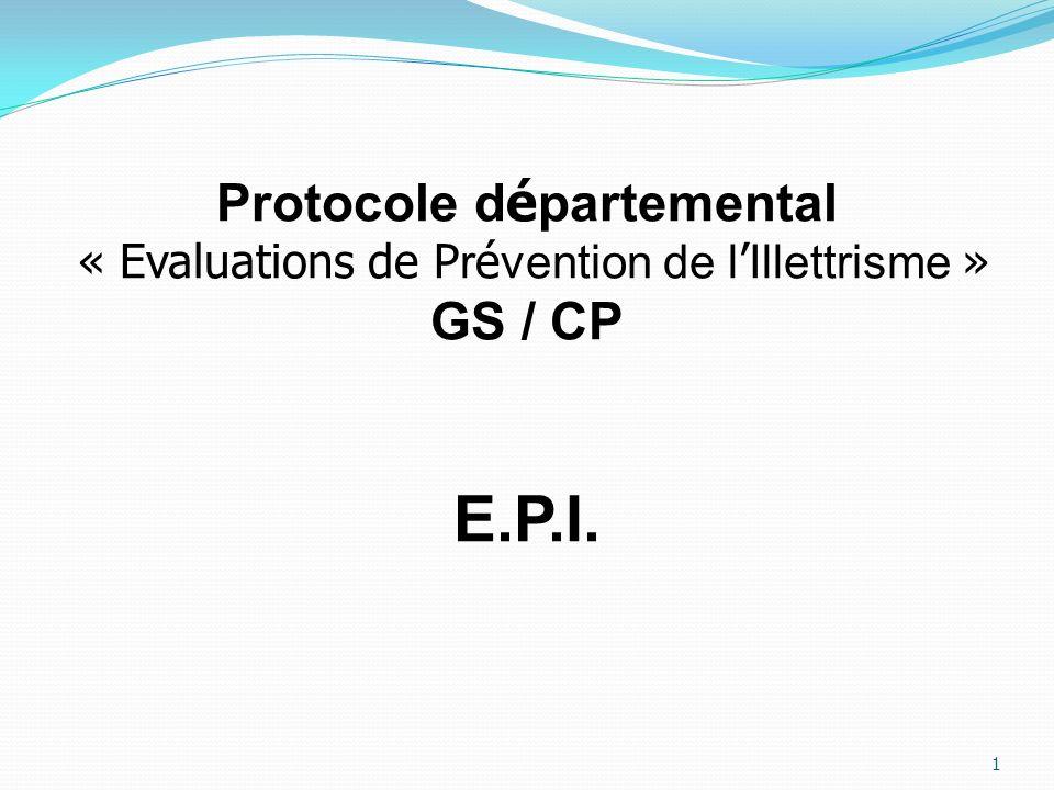 1 Protocole d é partemental « Evaluations de P r é vention de l Illettrisme » GS / CP E.P.I.