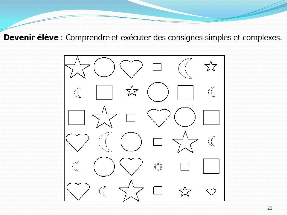 22 Devenir élève : Comprendre et exécuter des consignes simples et complexes.