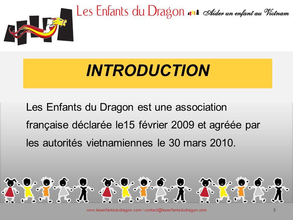 INTRODUCTION Les Enfants du Dragon est une association française déclarée le15 février 2009 et agréée par les autorités vietnamiennes le 30 mars 2010.