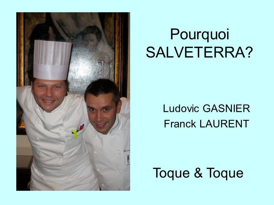 Pourquoi SALVETERRA? Ludovic GASNIER Franck LAURENT Toque & Toque