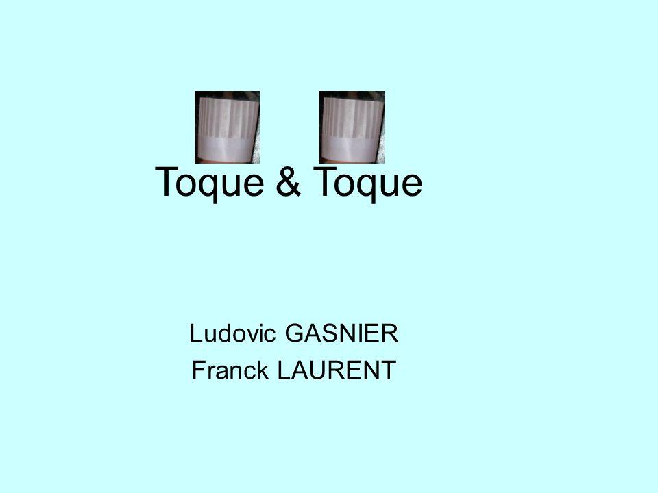 Ludovic GASNIER Franck LAURENT Toque & Toque