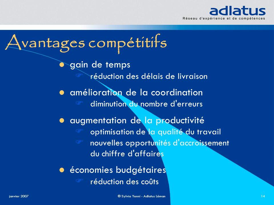 janvier 2007® Sylvia Yenni - Adlatus Léman14 Avantages compétitifs gain de temps réduction des délais de livraison amélioration de la coordination dim