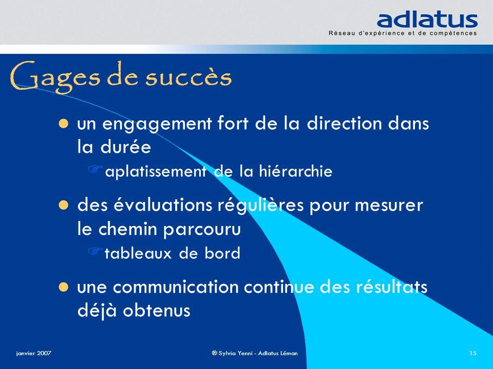 janvier 2007® Sylvia Yenni - Adlatus Léman15 Gages de succès un engagement fort de la direction dans la durée aplatissement de la hiérarchie des évalu