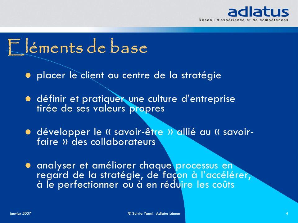 janvier 2007® Sylvia Yenni - Adlatus Léman4 Eléments de base placer le client au centre de la stratégie définir et pratiquer une culture dentreprise t