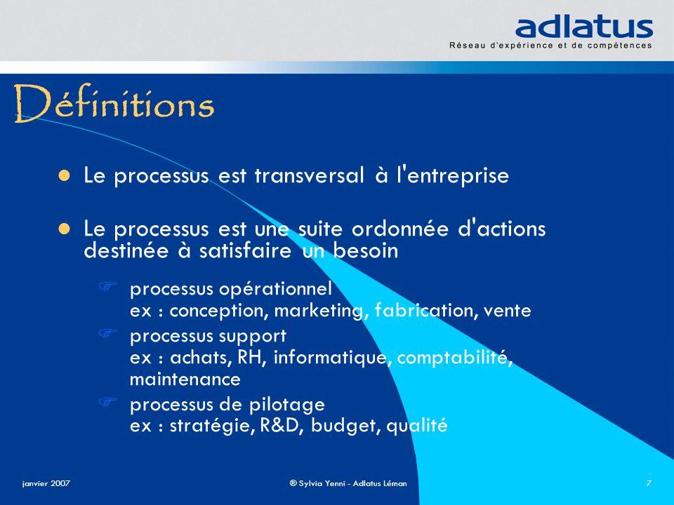 janvier 2007® Sylvia Yenni - Adlatus Léman7 Définitions Le processus est transversal à l'entreprise Le processus est une suite ordonnée d'actions dest