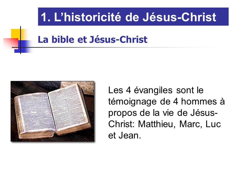 La bible et Jésus-Christ Les 4 évangiles sont le témoignage de 4 hommes à propos de la vie de Jésus- Christ: Matthieu, Marc, Luc et Jean. 1. Lhistoric